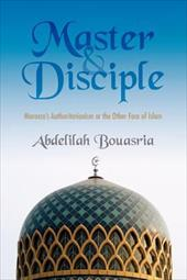 Master and Disciple: Morocco's Authoritarianism or the Other Face of Islam 6427931