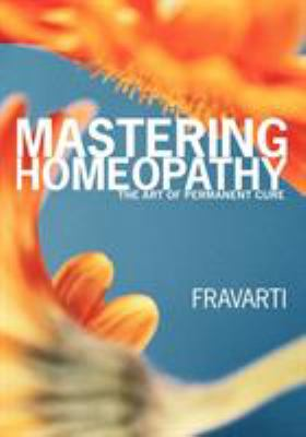 Mastering Homeopathy: The Art of Permanent Cure 9781425113155