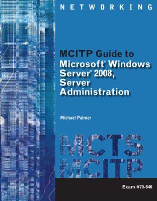 MCITP Guide to Microsoft Windows Server 2008, Server Administration: Exam #70-646 [With CDROM and DVD ROM] 9781423902386