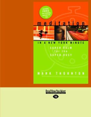 Meditation in a New York Minute: Super Calm for the Super Busy (Easyread Large Edition) 9781427086693