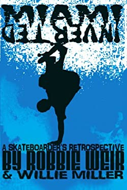 Miami Inverted: A Skateboarder's Retrospective 9781420841763