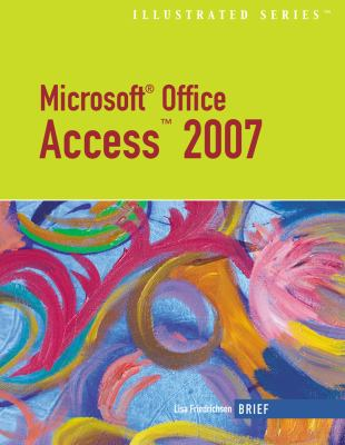 Microsoft Office Access 2007 Illustrated Brief 9781423905172