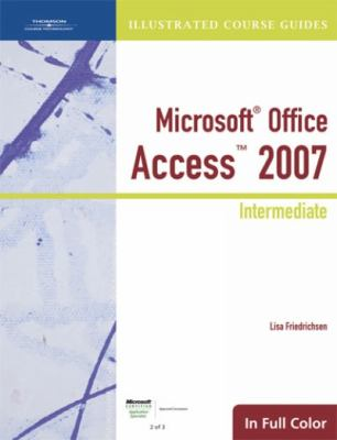 Microsoft Office Access 2007 Illustrated Course Guide: Intermediate 9781423905325