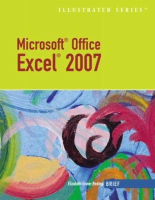 Microsoft Office Excel 2007 Illustrated Brief 9781423905202