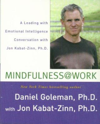 Mindfulness @ Work: A Leading with Emotional Intelligence Conversation with Jon Kabat-Zinn 9781427200679
