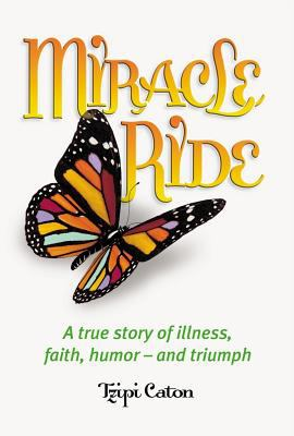 Miracle Ride: A True Story of Illness, Faith, Humor - And Triumph 9781422607572