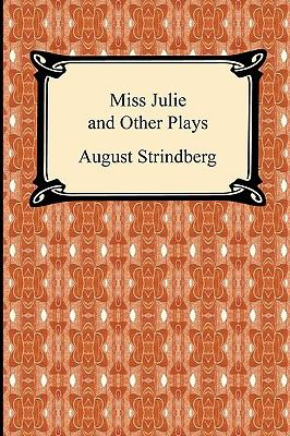 Miss Julie and Other Plays 9781420938449
