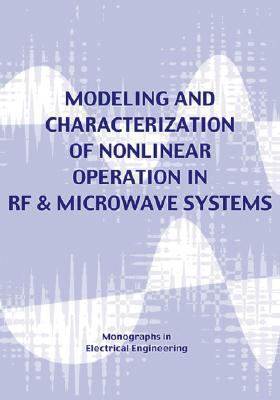 Modeling & Characterization of Nonlinear RF and Microwave Systems (Electrical Engineering) 9781427619488