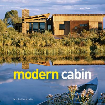 Modern Cabin: New Designs for an American Icon 9781423618065