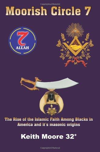 Moorish Circle 7: The Rise of the Islamic Faith Among Blacks in America and It's Masonic Origins 9781420836714