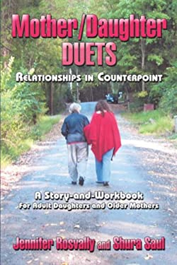 Mother/Daughter Duets: Relationships in Counterpoint: A Story and Workbook for Adult Daughters and Older Mothers 9781424159734