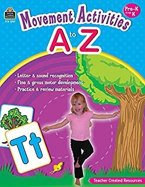 Movement Activities A to Z: Pre-K Through K 9781420687576