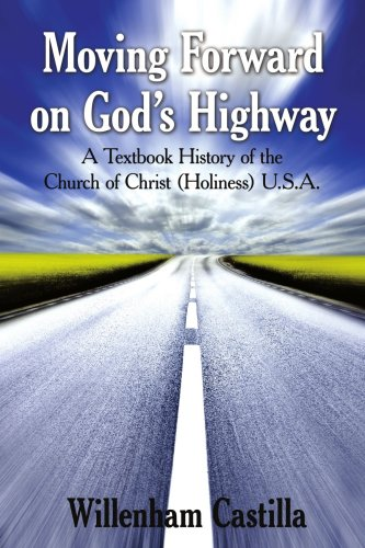 Moving Forward on God's Highway: A Textbook History of the Church of Christ (Holiness) U.S.A. 9781425999155