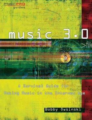 Music 3.0: A Survival Guide for Making Music in the Internet Age 9781423474012