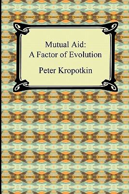 Mutual Aid: A Factor of Evolution 9781420939064