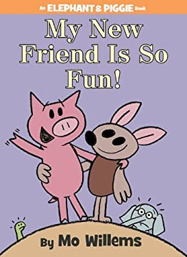 My New Friend Is So Fun! (An Elephant and Piggie Book)
