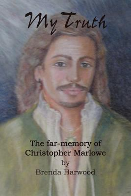 My Truth: The Far-Memory of Christopher Marlowe 9781425933937