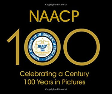 NAACP: Celebrating a Century 100 Years in Pictures: Celebrating a Century 100 Years in Pictures 9781423605270