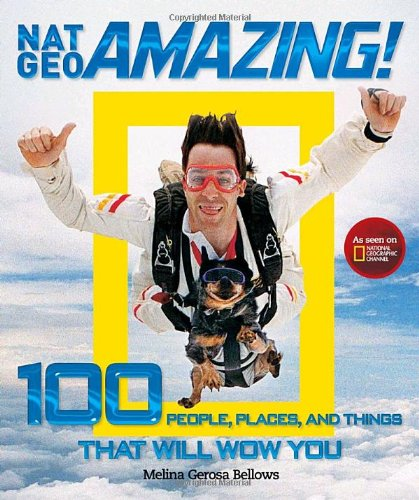 Nat Geo Amazing!: 100 People, Places, and Things That Will Wow You 9781426206498