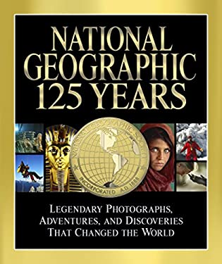 National Geographic 125 Years: Legendary Photographs, Adventures, and Discoveries That Changed the World 9781426209574
