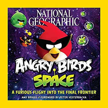 National Geographic Angry Birds Space: A Furious Flight Into the Final Frontier 9781426209925