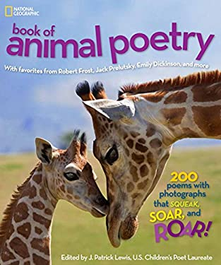 National Geographic Book of Animal Poetry: 200 Poems with Photographs That Squeak, Soar, and Roar! 9781426310096