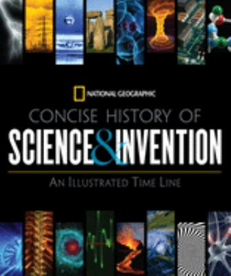 National Geographic Concise History of Science and Invention: An Illustrated Time Line 9781426205446