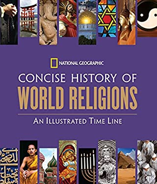 National Geographic Concise History of World Religions: An Illustrated Time Line 9781426206986