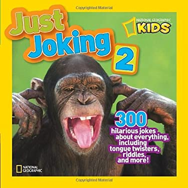 National Geographic Kids Just Joking 2: 300 Hilarious Jokes about Everything, Including Tongue Twisters, Riddles, and More 9781426310164