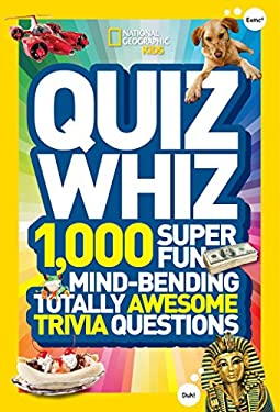 National Geographic Kids Quiz Whiz: 1,000 Super Fun, Mind-Bending, Totally Awesome Trivia Questions 9781426310188