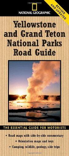 National Geographic Yellowstone and Grand Teton National Parks Road Guide: The Essential Guide for Motorists 9781426205972