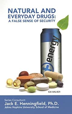 Natural and Everyday Drugs: A False Sense of Security 9781422224373