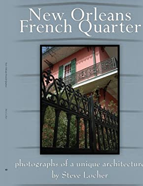 New Orleans French Quarter: Photographs of a Unique Architecture 9781420891621