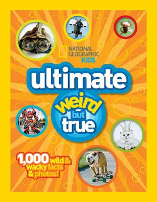 Ng Kids Ultimate Weird But True: 1,000 Wild & Wacky Facts and Photos 9781426308642