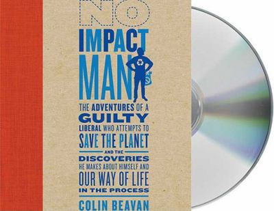No Impact Man: The Adventures of a Guilty Liberal Who Attempts to Save the Planet, and the Discoveries He Makes about Himself and Our 9781427208019