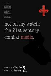 Not on My Watch: The 21st Century Combat Medic
