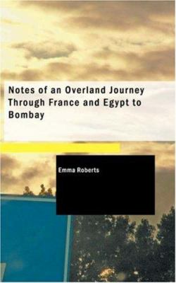 Notes of an Overland Journey Through France and Egypt to Bombay 9781426457876
