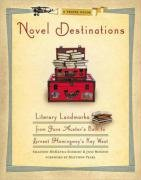 Novel Destinations: Literary Landmarks from Jane Austen's Bath to Ernest Hemingway's Key West 9781426202773