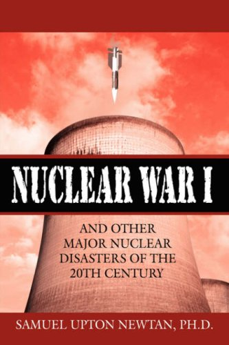 Nuclear War I and Other Major Nuclear Disasters of the 20th Century 9781425985110