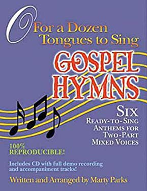 O for a Dozen Tongues to Sing - Gospel Hymns: Six Ready-To-Sing Anthems for Two-Part Mixed Voices 9781426700163