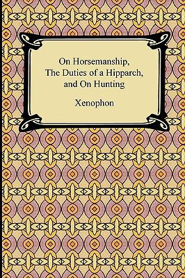 On Horsemanship, the Duties of a Hipparch, and on Hunting 9781420935127
