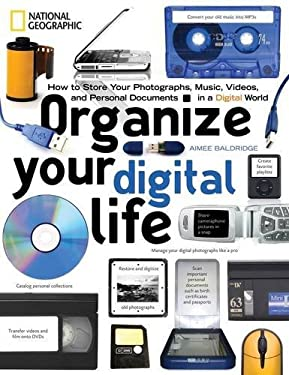 Organize Your Digital Life: How to Store Your Photographs, Music, Videos, and Personal Documents in a Digital World 9781426203343