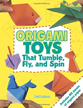 Origami Toys That Tumble, Fly, and Spin [With Origami Paper] 9781423605249