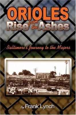 Orioles Rise from the Ashes: Baltimore's Journey to the Majors 9781424160341