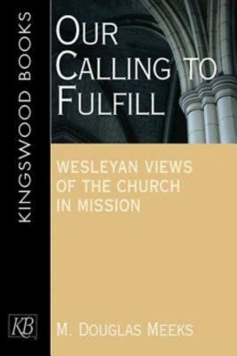 Our Calling to Fulfill: Wesleyan Views of the Church in Mission 9781426700491