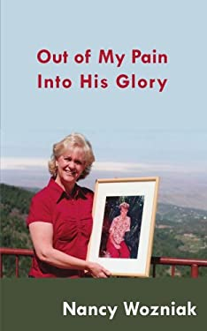 Out of My Pain - Into His Glory 9781425943486