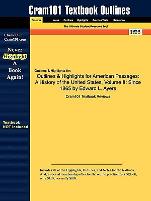 Outlines & Highlights for American Passages: A History of the United States, Volume II: Since 1865 by Edward L. Ayers 9781428895140