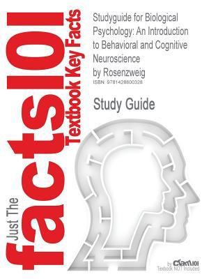 Studyguide for Biological Psychology: An Introduction to Behavioral and Cognitive Neuroscience by Rosenzweig, ISBN 9780324189896 9781428800328