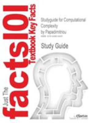 Studyguide for Computational Complexity by Papadimitriou, ISBN 9780201530827 9781428814097