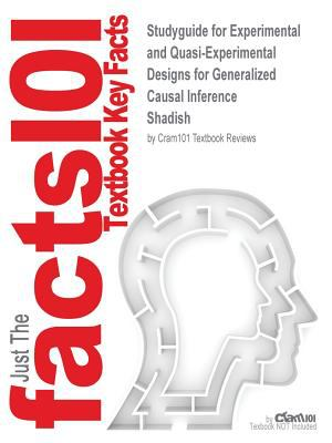 Studyguide for Experimental and Quasi-Experimental Designs for Generalized Causal Inference by Shadish, ISBN 9780395615560 9781428802162